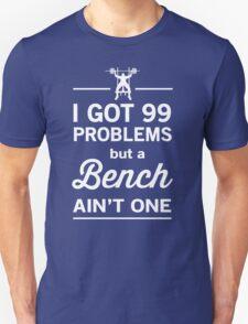 I Got 99 Problems But a Bench Ain't One Unisex T-Shirt