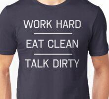 Work Hard, Eat Clean, Talk Dirty Unisex T-Shirt