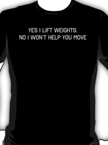 Yes I Lift Weights, No I Won't Help You Move T-Shirt