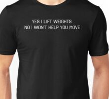 Yes I Lift Weights, No I Won't Help You Move Unisex T-Shirt