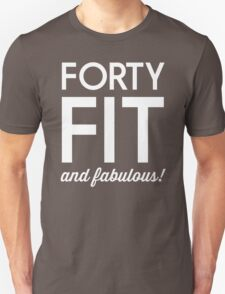 40 - Fit and Fabulous T-Shirt
