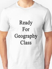 Ready For Geography Class  Unisex T-Shirt