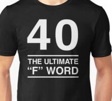 40 - The Ultimate F Word Unisex T-Shirt