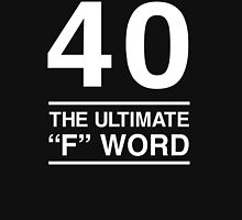 40 - The Ultimate F Word T-Shirt