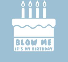 Blow Me, It's My Birthday T-Shirt