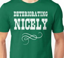 Deteriorating Nicely  Unisex T-Shirt