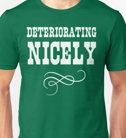 Deteriorating Nicely  Unisex T-Shirt