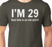 I'm 29 But This Is an Old Shirt Unisex T-Shirt