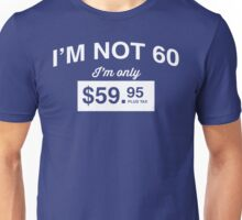 I'm Not 60, I'm Only $59.95 Unisex T-Shirt