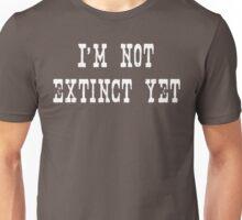 I'm Not Extinct Yet Unisex T-Shirt