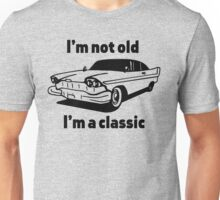 I'm Not Old, I'm a Classic Unisex T-Shirt