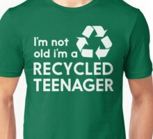 I'm Not Old, I'm a Recycled Teenager Unisex T-Shirt