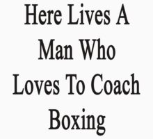 Here Lives A Man Who Loves To Coach Boxing  by supernova23