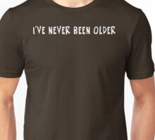 I've Never Been Older Unisex T-Shirt