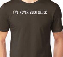 I've Never Been Older Unisex T-Shirt