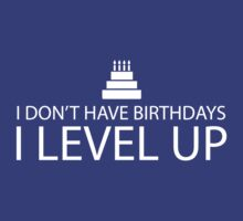 I Don't Have Birthdays, I Level Up by mania
