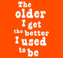 The Older I Get, the Better I Used to Be by mania