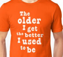 The Older I Get, the Better I Used to Be Unisex T-Shirt