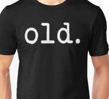 Old Unisex T-Shirt