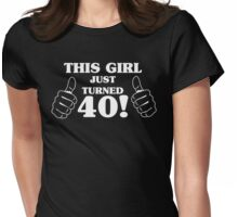This Girl Just Turned 40 Womens Fitted T-Shirt
