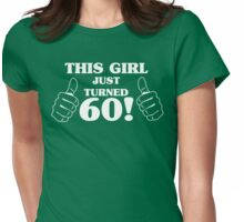 This Girl Just Turned 60 Womens Fitted T-Shirt