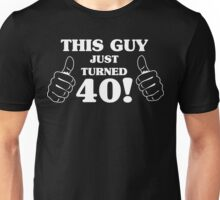 This Guy Just Turned 40 Unisex T-Shirt