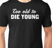 Too Old to Die Young Unisex T-Shirt