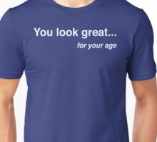 You Look Great...For Your Age Unisex T-Shirt
