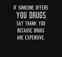 If someone offers you drugs say thank you... Unisex T-Shirt
