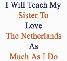 I Will Teach My Sister To Love The Netherlands As Much As I Do  by supernova23