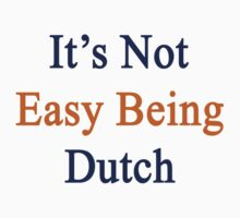 It's Not Easy Being Dutch  by supernova23