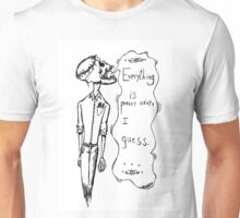 everything is pretty ok, i guess Unisex T-Shirt