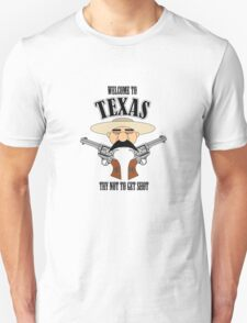 Welcome to Texas - Try Not to Get Shot T-Shirt