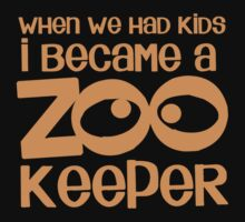 When we had kids I became a ZOO KEEPER  by jazzydevil