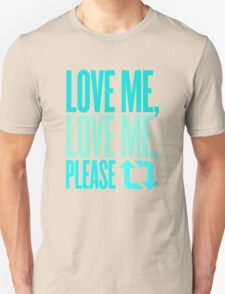 Love Me, Love Me, Please Retweet T-Shirt