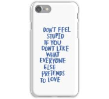 Don't feel stupid iPhone Case/Skin