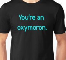 """You're an oxymoron."" Unisex T-Shirt"