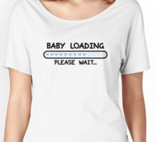 Baby Loading, Please Wait Women's Relaxed Fit T-Shirt