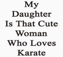 My Daughter Is That Cute Woman Who Loves Karate  by supernova23