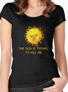The Sun is Trying to Kill Me ! Women's Fitted Scoop T-Shirt