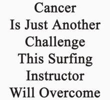 Cancer Is Just Another Challenge This Surfing Instructor Will Overcome by supernova23
