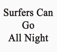 Surfers Can Go All Night  by supernova23