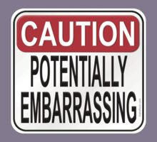 Caution Potentially Embarrassing T-Shirt