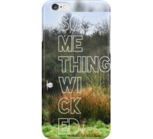 something wicked iPhone Case/Skin