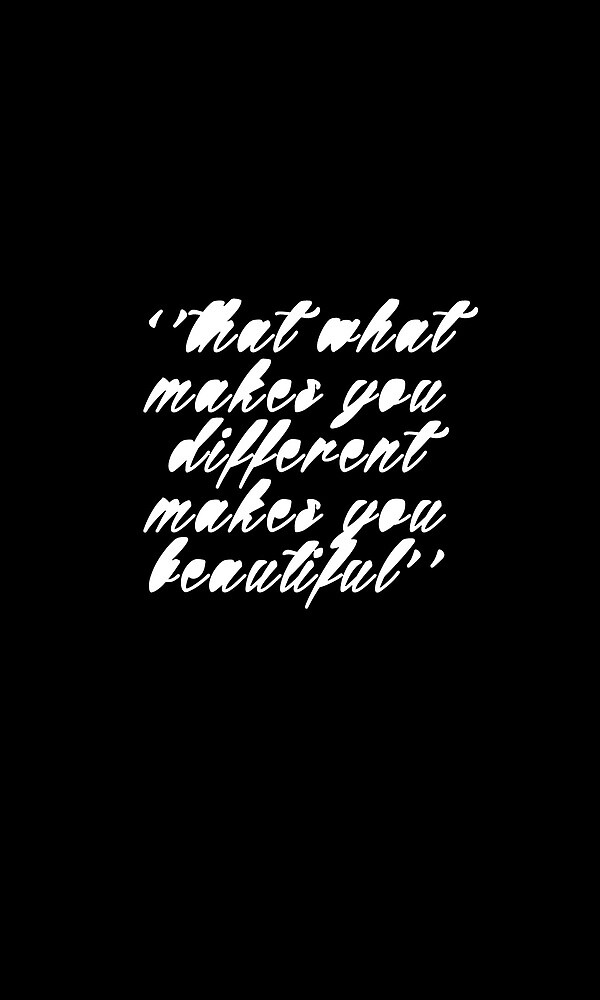 ''That what makes you different makes you beautiful'' by halestilinski