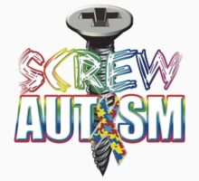 Screw Autism by magiktees