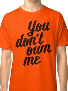 You Don't Own Me Classic T-Shirt