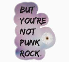 You're Not Punk Rock  by Chloe Hebert