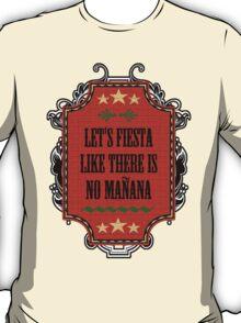 Let's Fiesta Like No Manana T-Shirt