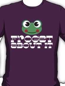 froget about it T-Shirt